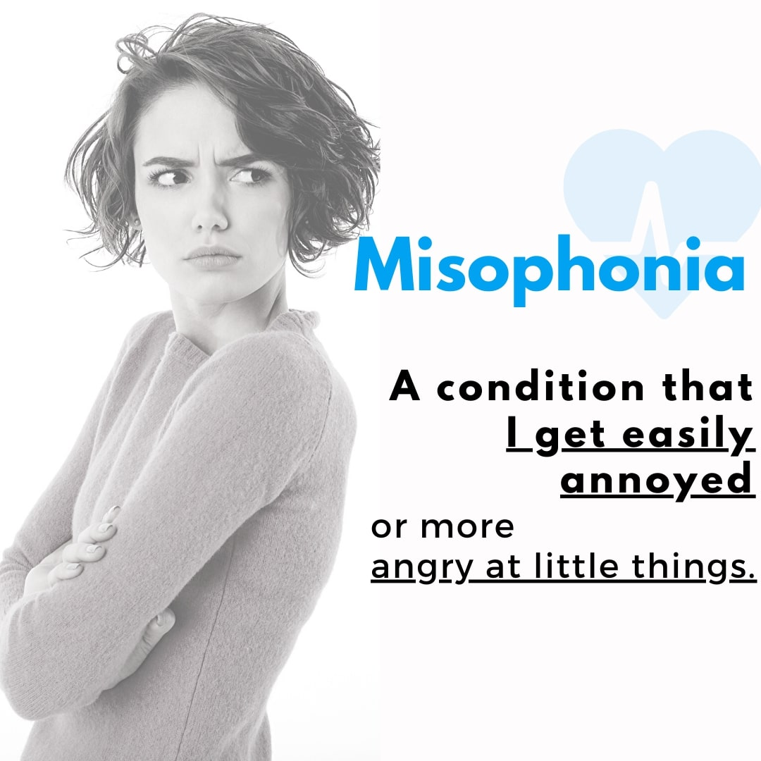 Misophonia a condition that get me easily annoyed and angry for little things
