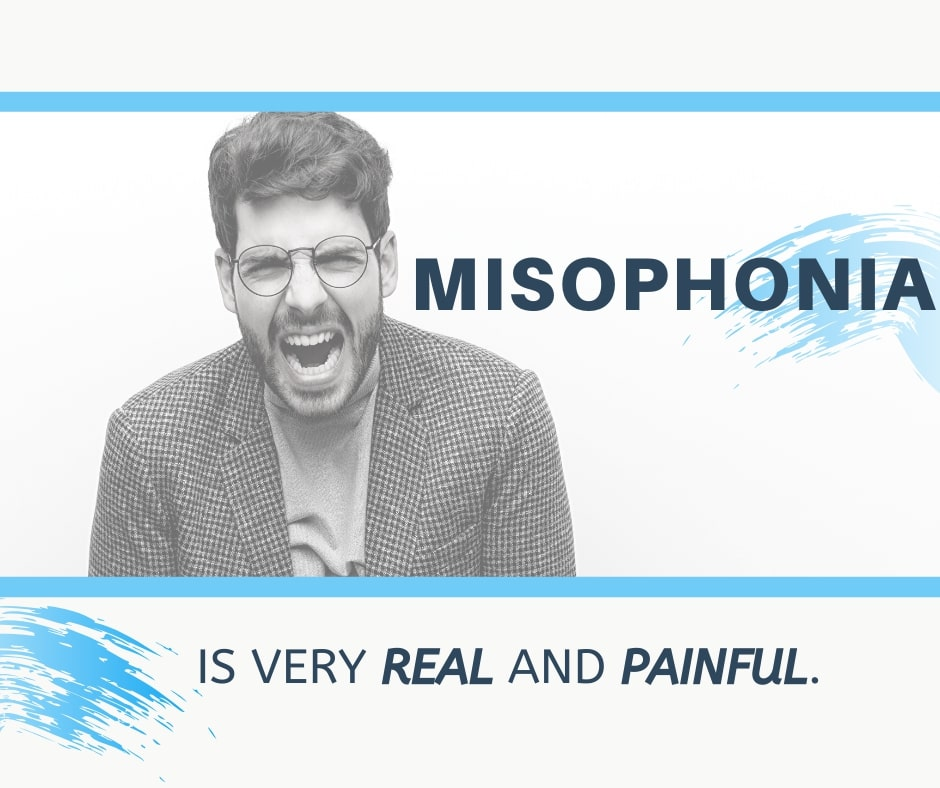 Misophonia is very real and painful