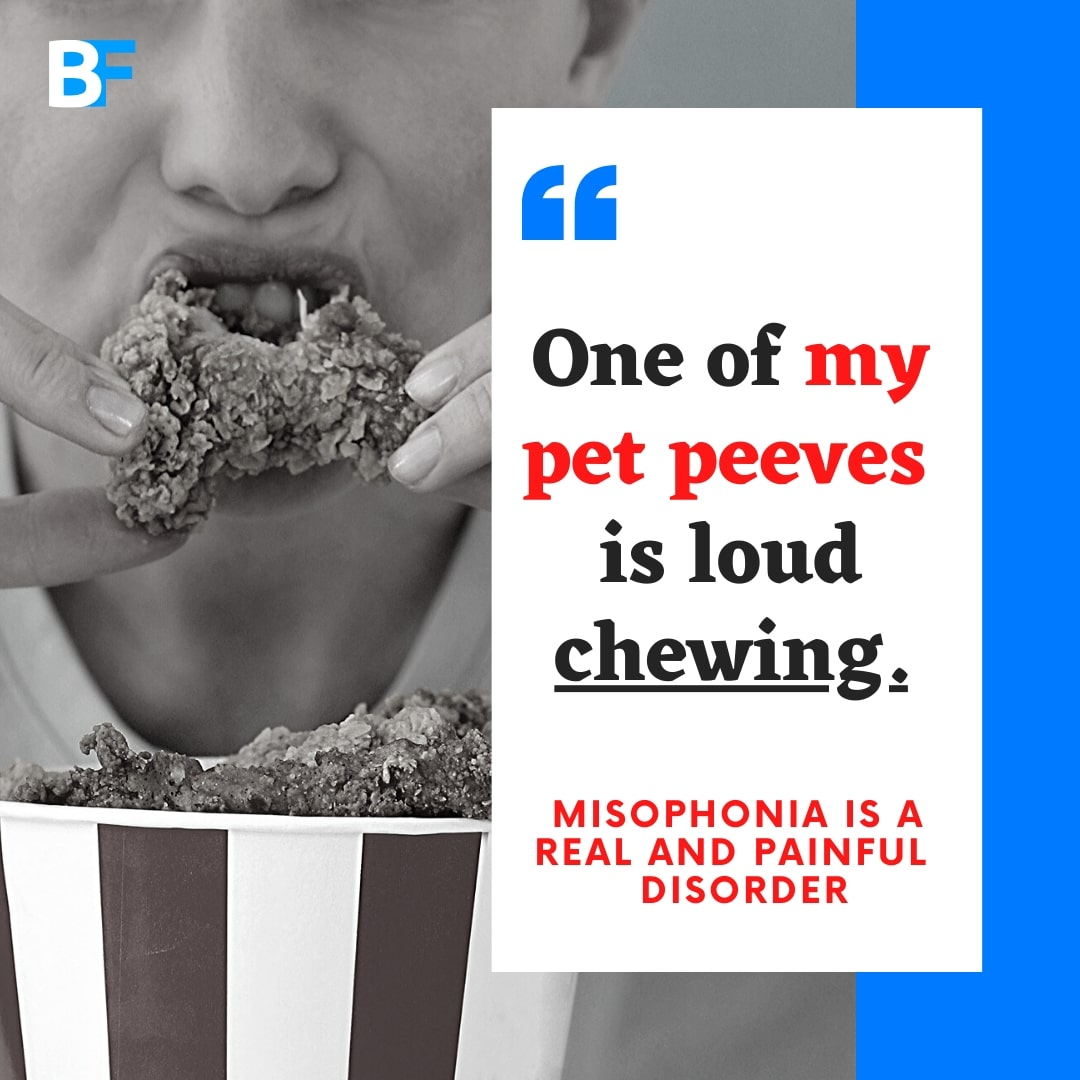 One of my pet peeves is loud chewing - Misophonia is a real and painful disorder-min